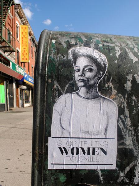 STOP TELLING WOMEN TO SMILE Tatyana Fazlalizadeh Art