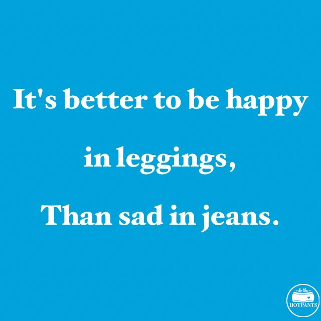 It's better to be happy in leggings than sad in jeans body positive quote