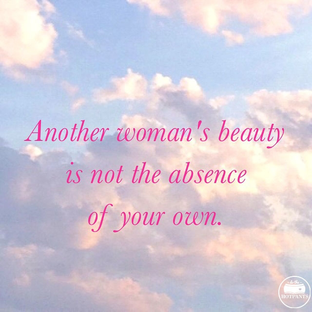 another woman's beauty is not the absence of your own body positive quote